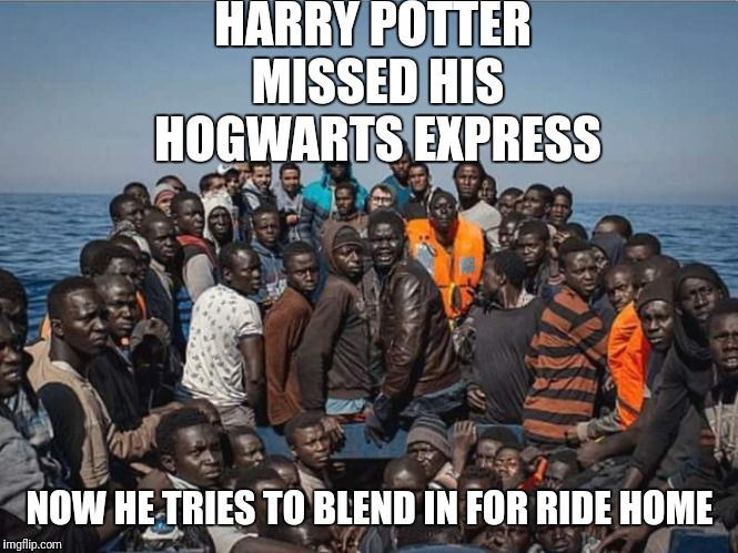 HARRY POTTER MISSED HIS HOGWARTS EXPRESS NOW HE TRIES TO BLEND IN FOR RIDE HOME | image tagged in harry potter,refugees,hogwarts | made w/ Imgflip meme maker
