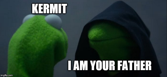 Evil Kermit | KERMIT I AM YOUR FATHER | image tagged in memes,evil kermit | made w/ Imgflip meme maker