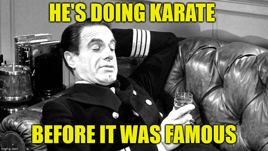 HE'S DOING KARATE BEFORE IT WAS FAMOUS | made w/ Imgflip meme maker