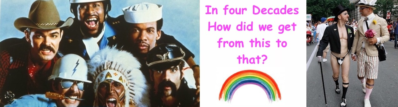 So many changes, So little time. | . | image tagged in village people,wtf,lgbt | made w/ Imgflip meme maker
