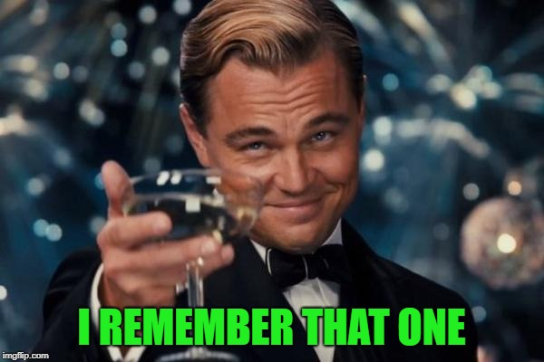 Leonardo Dicaprio Cheers Meme | I REMEMBER THAT ONE | image tagged in memes,leonardo dicaprio cheers | made w/ Imgflip meme maker
