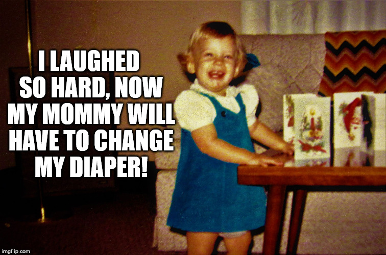 Laughing Christmas Card Girl | I LAUGHED SO HARD, NOW MY MOMMY WILL HAVE TO CHANGE MY DIAPER! | image tagged in laughing christmas card girl | made w/ Imgflip meme maker