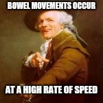 BOWEL MOVEMENTS OCCUR AT A HIGH RATE OF SPEED | made w/ Imgflip meme maker