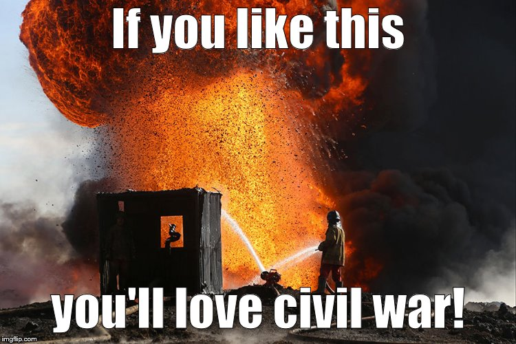 burning oil well Qayyara, Iraq | If you like this you'll love civil war! | image tagged in burning oil well qayyara iraq | made w/ Imgflip meme maker