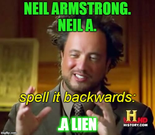 Ancient Aliens Meme | NEIL ARMSTRONG. .A LIEN NEIL A. spell it backwards: | image tagged in memes,ancient aliens | made w/ Imgflip meme maker
