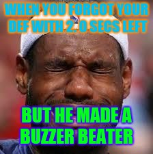 NBA | WHEN YOU FORGOT YOUR DEF WITH 2. 0 SECS LEFT BUT HE MADE A BUZZER BEATER | image tagged in nba | made w/ Imgflip meme maker