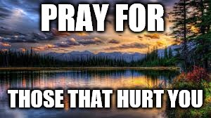 Image result for praying for those who hurt you