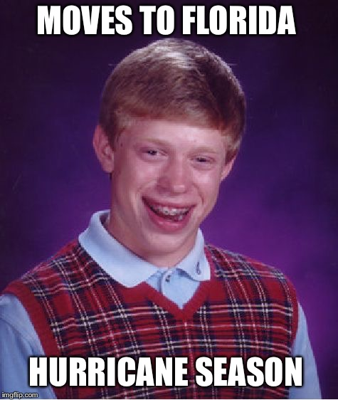 Bad Luck Brian | MOVES TO FLORIDA HURRICANE SEASON | image tagged in memes,bad luck brian,hurricane,florida | made w/ Imgflip meme maker