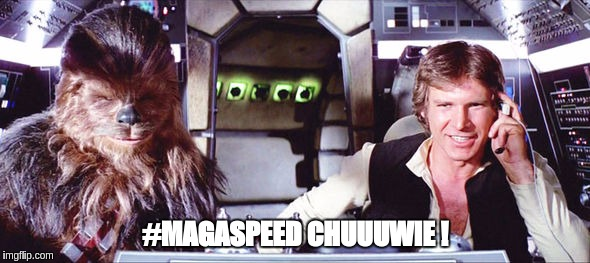 #MAGASPEED ! |  #MAGASPEED CHUUUWIE ! | image tagged in maga,mega rage face,star wars,chewbacca,han solo,the great awakening | made w/ Imgflip meme maker