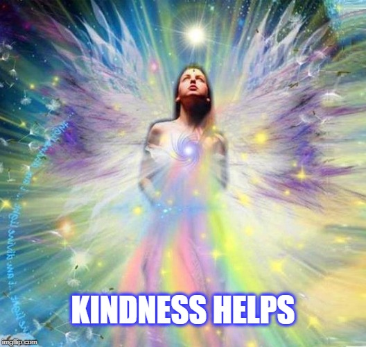 KINDNESS HELPS | image tagged in kindness,help,i love you,angel | made w/ Imgflip meme maker