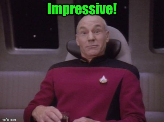 picard surprised | Impressive! | image tagged in picard surprised | made w/ Imgflip meme maker