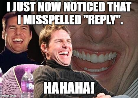 "Tom Cruise laugh | I JUST NOW NOTICED THAT I MISSPELLED ""REPLY"". HAHAHA! 