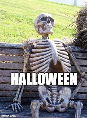 Waiting Skeleton Meme |  HALLOWEEN | image tagged in memes,waiting skeleton | made w/ Imgflip meme maker