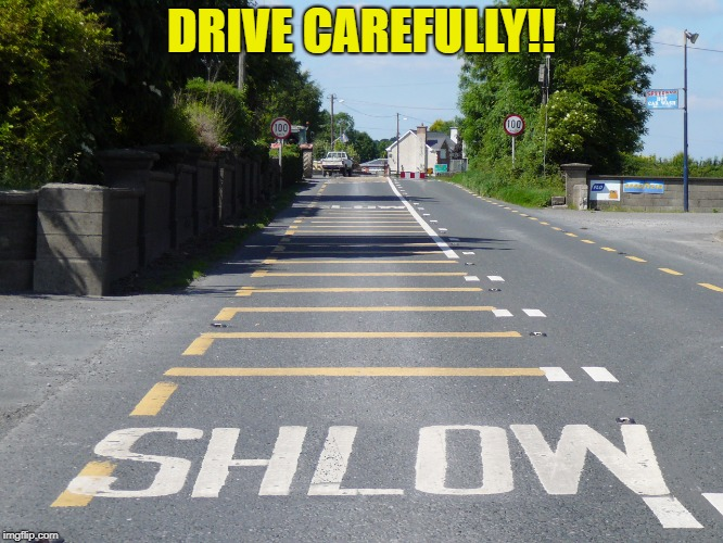 DRIVE CAREFULLY!! | made w/ Imgflip meme maker