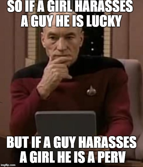 Asia Argento | SO IF A GIRL HARASSES A GUY HE IS LUCKY BUT IF A GUY HARASSES A GIRL HE IS A PERV | image tagged in picard thinking,asia argento,why not both,both are pervs,sexism | made w/ Imgflip meme maker