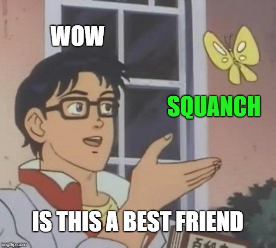 Is This A Pigeon Meme | WOW SQUANCH IS THIS A BEST FRIEND | image tagged in memes,is this a pigeon | made w/ Imgflip meme maker
