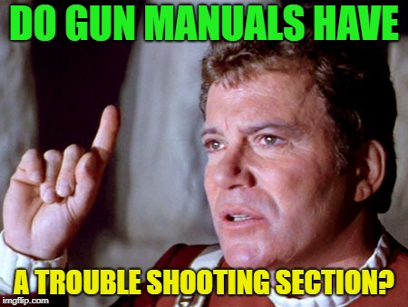 Just a quick question... | DO GUN MANUALS HAVE A TROUBLE SHOOTING SECTION? | image tagged in i have a question kirk,memes,funny,question | made w/ Imgflip meme maker