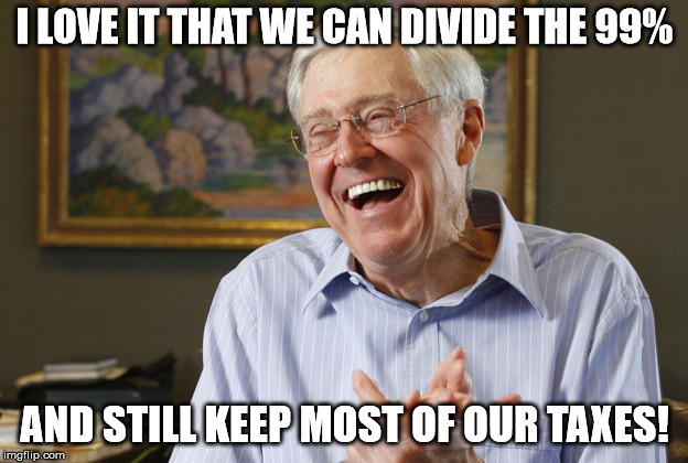 Laughing Charles Koch | I LOVE IT THAT WE CAN DIVIDE THE 99% AND STILL KEEP MOST OF OUR TAXES! | image tagged in laughing charles koch | made w/ Imgflip meme maker