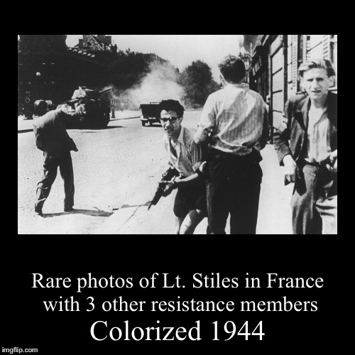 Proof that Call of Duty characters exist  | Colorized 1944 | Rare photos of Lt. Stiles in France with 3 other resistance members | image tagged in funny,demotivationals,cod,memes,ww2,call of duty | made w/ Imgflip demotivational maker