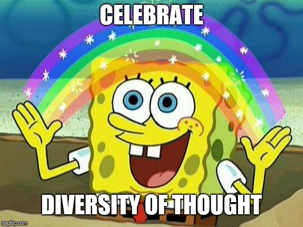 Diversity of thought | CELEBRATE DIVERSITY OF THOUGHT | image tagged in spongebob rainbow,diversity,thoughts | made w/ Imgflip meme maker