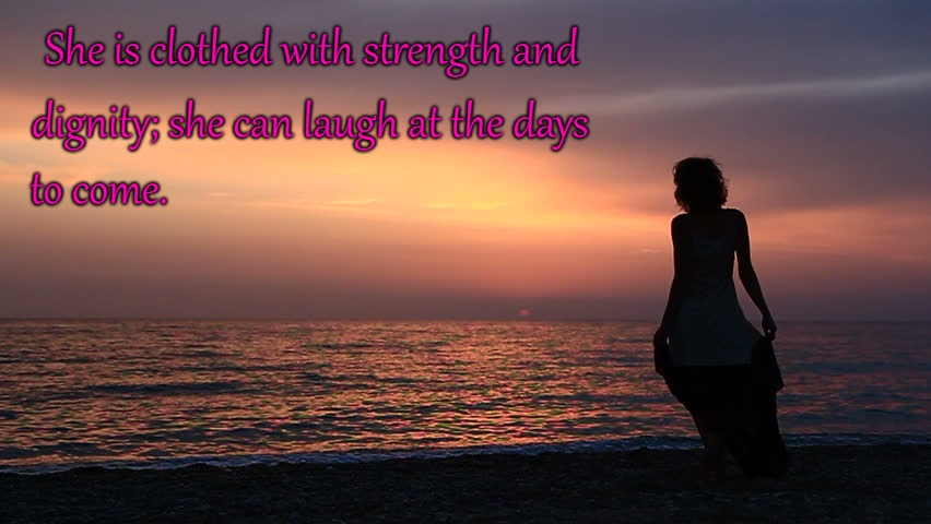 Proverbs 31:25 She Is Clothed With Strength and Can Laugh at the Days to Come | She is clothed with strength and dignity; she can laugh at the days to come. | image tagged in bible,holy bible,holy spirit,bible verse,verse,god | made w/ Imgflip meme maker