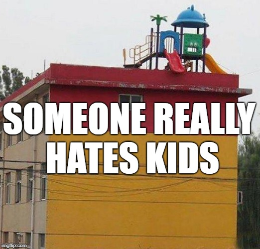 Population Control: 12th-21st trimester edition... | SOMEONE REALLY HATES KIDS | image tagged in so wrong,kid haters,playground | made w/ Imgflip meme maker