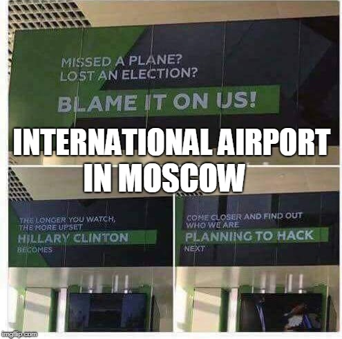 International sh!tpost!ing at the expense of... | INTERNATIONAL AIRPORT IN MOSCOW | image tagged in russian bots,russian hackers,moscow,airport,shitpost,memes | made w/ Imgflip meme maker
