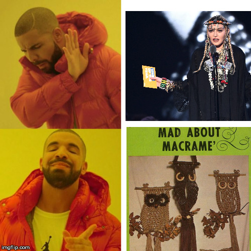 Drake Meme: Madonna Versus Macrame'.  | image tagged in drake,drake hotline approves,drake meme,madonna,mtv video music awards,drake hotline bling | made w/ Imgflip meme maker