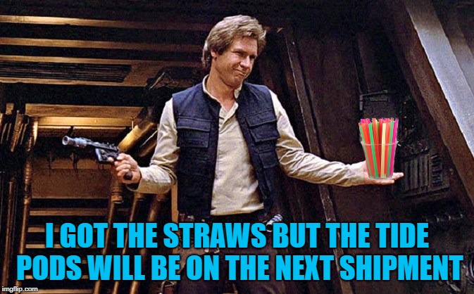 I GOT THE STRAWS BUT THE TIDE PODS WILL BE ON THE NEXT SHIPMENT | made w/ Imgflip meme maker