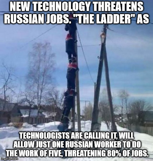 "RUSSIAN LADDER | NEW TECHNOLOGY THREATENS RUSSIAN JOBS. ""THE LADDER"" AS TECHNOLOGISTS ARE CALLING IT, WILL ALLOW JUST ONE RUSSIAN WORKER TO DO THE WORK OF FI 
