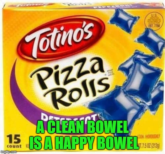A CLEAN BOWEL IS A HAPPY BOWEL | made w/ Imgflip meme maker