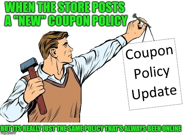Coupon Policy | image tagged in funny,coupon,policy | made w/ Imgflip meme maker