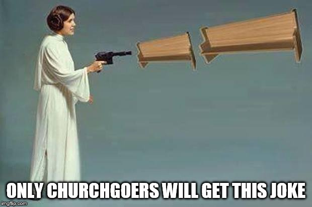 ONLY CHURCHGOERS WILL GET THIS JOKE | image tagged in star wars pew pew | made w/ Imgflip meme maker
