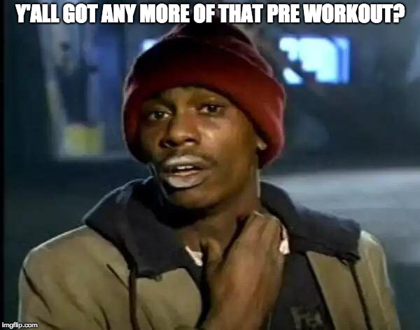 More Pre Workout | Y'ALL GOT ANY MORE OF THAT PRE WORKOUT? | image tagged in memes,y'all got any more of that,gym,gains,workout | made w/ Imgflip meme maker