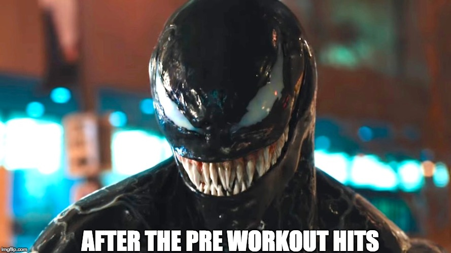 Venom's Pre Workout | AFTER THE PRE WORKOUT HITS | image tagged in venom,marvel,gym,gains,fit,weight lifting | made w/ Imgflip meme maker
