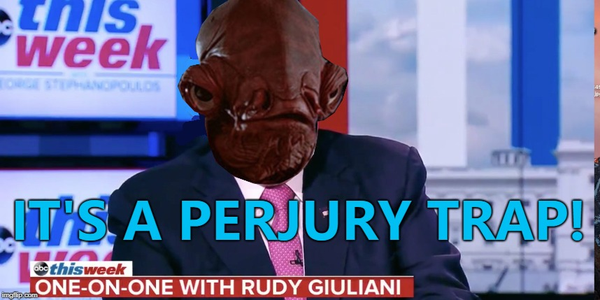 Admiral Ackbar attorney at law... :) | IT'S A PERJURY TRAP! | image tagged in memes,rudy giuliani,perjury trap,admiral ackbar,donald trump,russia investigation | made w/ Imgflip meme maker