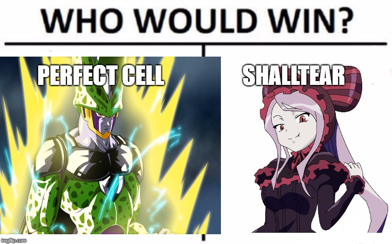 PERFECT CELL SHALLTEAR | image tagged in perfection,cell,dragon ball z,overlord | made w/ Imgflip meme maker