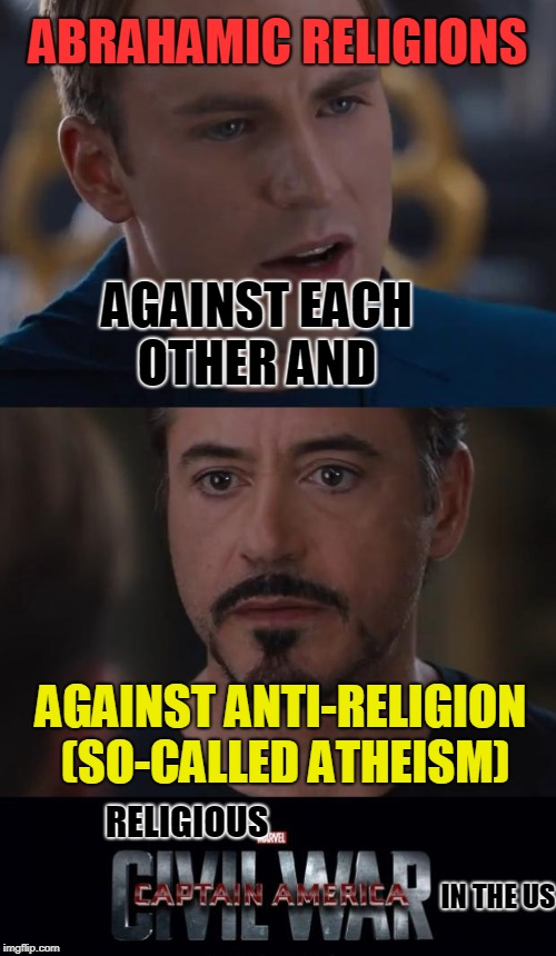 It's hard  to fix brainwashed | ABRAHAMIC RELIGIONS AGAINST ANTI-RELIGION (SO-CALLED ATHEISM) AGAINST EACH OTHER AND RELIGIOUS IN THE US | image tagged in memes,marvel civil war | made w/ Imgflip meme maker