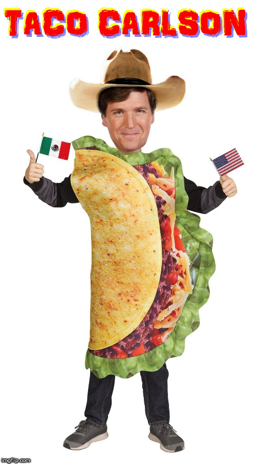 image tagged in tacos,taco tuesday,tucker carlson,faux news,fox news,taco | made w/ Imgflip meme maker