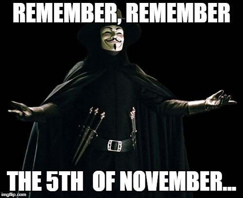 Guy Fawkes |  REMEMBER, REMEMBER; THE 5TH  OF NOVEMBER... | image tagged in memes,guy fawkes | made w/ Imgflip meme maker
