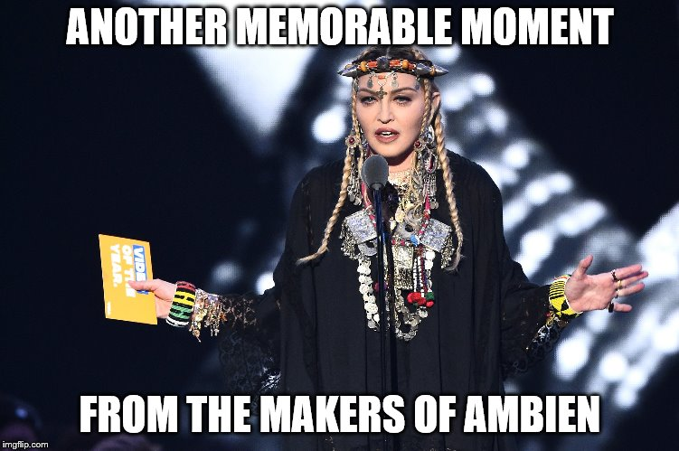 Ambien Moment | ANOTHER MEMORABLE MOMENT FROM THE MAKERS OF AMBIEN | image tagged in madonna,vmas,memes,funny memes,ambien | made w/ Imgflip meme maker