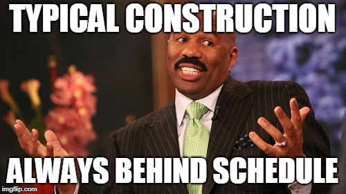 Steve Harvey Meme | TYPICAL CONSTRUCTION ALWAYS BEHIND SCHEDULE | image tagged in memes,steve harvey | made w/ Imgflip meme maker