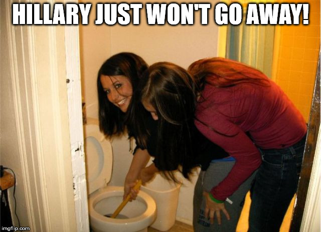 HILLARY JUST WON'T GO AWAY! . | made w/ Imgflip meme maker