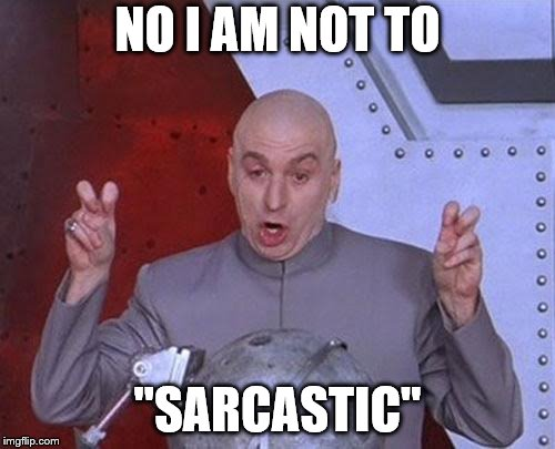 "Dr Evil Laser Meme | NO I AM NOT TO ""SARCASTIC"" 