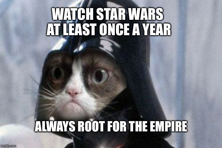 WATCH STAR WARS AT LEAST ONCE A YEAR ALWAYS ROOT FOR THE EMPIRE | made w/ Imgflip meme maker