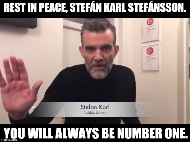 We've lost another good man | REST IN PEACE, STEFÁN KARL STEFÁNSSON. YOU WILL ALWAYS BE NUMBER ONE. | image tagged in robbie rotten,death,rest in peace,cancer,meme,we are number one | made w/ Imgflip meme maker