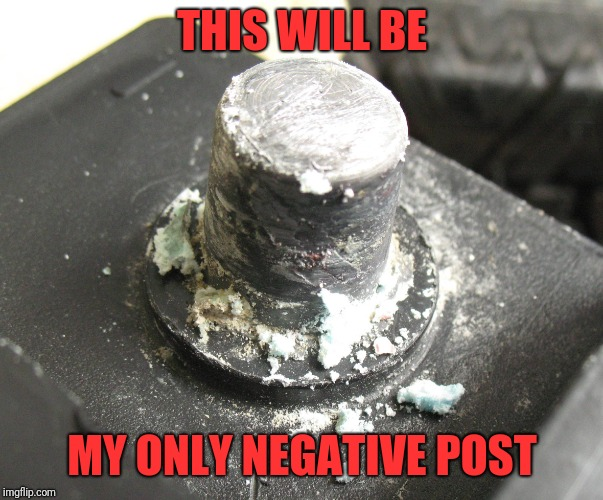 On a more positive line |  THIS WILL BE; MY ONLY NEGATIVE POST | image tagged in funny memes,negative,positive,battery | made w/ Imgflip meme maker