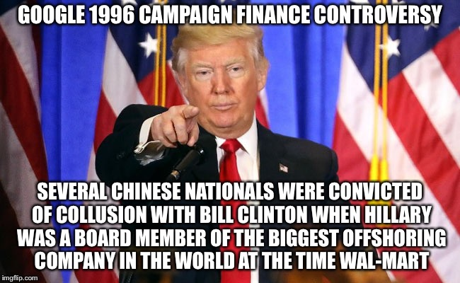 This is NOTHING Like That | GOOGLE 1996 CAMPAIGN FINANCE CONTROVERSY SEVERAL CHINESE NATIONALS WERE CONVICTED OF COLLUSION WITH BILL CLINTON WHEN HILLARY WAS A BOARD ME | image tagged in trump fake news,memes,breaking news,mueller,paul manafort | made w/ Imgflip meme maker