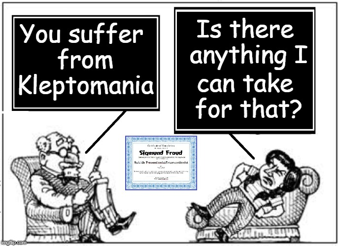On the Couch Again? | You suffer from Kleptomania Is there anything I can take for that? | image tagged in vince vance,sigmund freud,psychoanalysis,psychiatrist,kleptomania,lindsay lohan | made w/ Imgflip meme maker