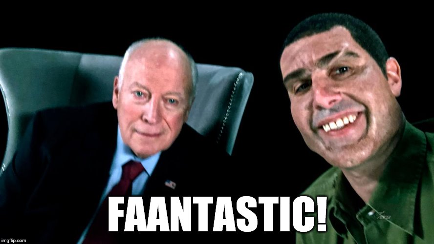 War Crimes | FAANTASTIC! | image tagged in dick cheney,borat,war criminal,funny,dick pic | made w/ Imgflip meme maker